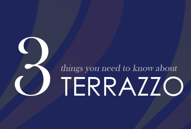 3 Things You Need to Know About Terrazzo