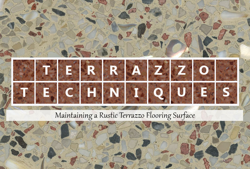 Terrazzo Techniques Maintaining A Rustic Terrazzo Flooring Surface - How to maintain terrazzo floors